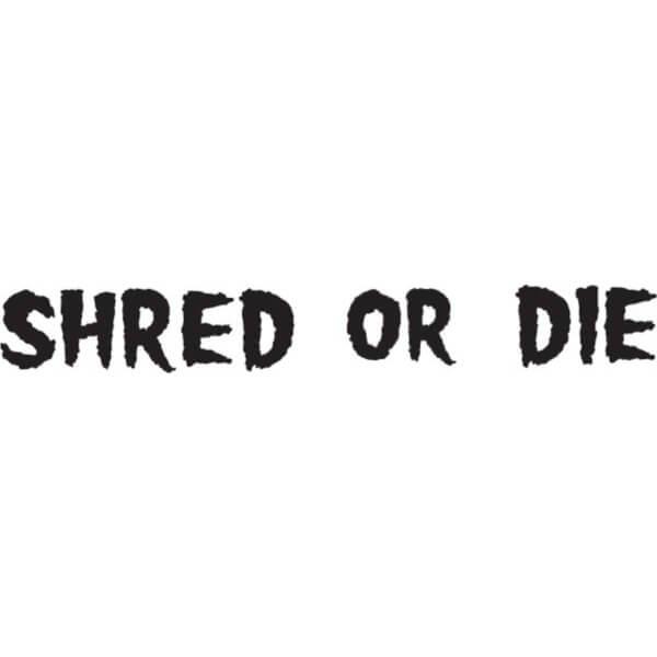 """Shred Stickers Shred Or Die Black Skate Sticker - 10"""" x 1 1/2"""""""